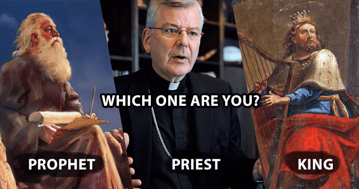 which-one-are-you-a-prophet-priest-or-a-king